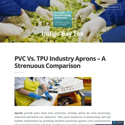 Why Thermoplastic Polyurethane (TPU) industry aprons are better than Disposables/PVC?