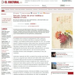 Neruda: Cartas de amor inéditas a Matilde Urrutia