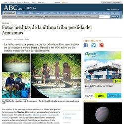 Fotos inéditas de la última tribu perdida del Amazonas