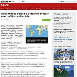 Mapa inédito coloca o Brasil em 3º lugar em conflitos ambientais - BBC Brasil