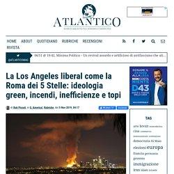 La Los Angeles liberal come la Roma dei 5 Stelle: ideologia green, incendi, inefficienze e topi - Atlantico Quotidiano, Atlantico Quotidiano