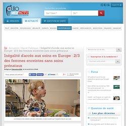 Inégalité d'accès aux soins en Europe : 2/3 des femmes enceintes sans soins prénataux - Allo-Médecins