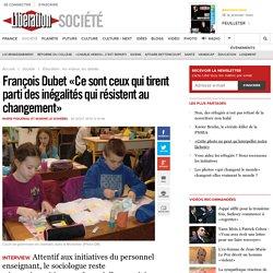 François Dubet «Ce sont ceux qui tirent parti des inégalités qui résistent au...