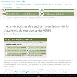 Inégalités sociales de santé à travers le monde: la plateforme de ressources du REFIPS / Chaire UNESCO EducationS et Santé, juin 2020
