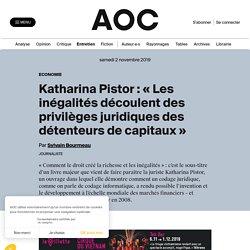 Katharina Pistor : « Les inégalités découlent des privilèges juridiques des détenteurs de capitaux »