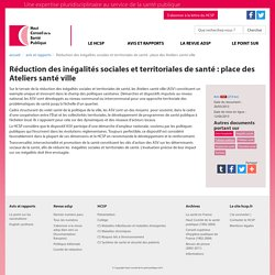 Réduction des inégalités sociales et territoriales de santé : place des Ateliers santé ville