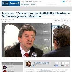 """Faux tract : """"Cela peut couter l'inéligibilité à Marine Le Pen"""" accuse Jean-Luc Mélenchon"""