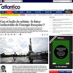 Gaz et huile de schiste : le futur inéluctable de l'énergie française ?