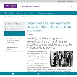 Britain needs a new approach to class if inequalities are to be addressed - School of Social Sciences - The University of Manchester