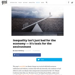 Inequality isn't just bad for the economy — it's toxic for the environment