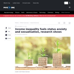 Income inequality fuels status anxiety and sexualisation, research shows
