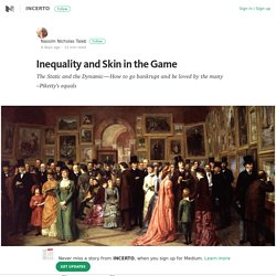 Inequality and Skin in the Game – INCERTO – Medium