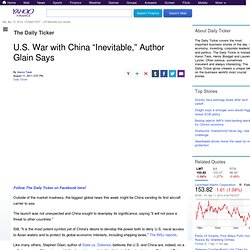 "U.S. War with China ""Inevitable,"" Author Glain Says"