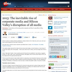 2013: The inevitable rise of corporate media and Silicon Valley's disruption of all media