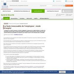 La faute inexcusable de l'employeur : mode d'emploi