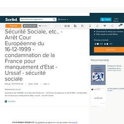 Inexistence de l'URSSAF, de la Sécurité Sociale, etc.. - Arrêt Cour Européenne du 16-12-1999 - condamnation de la France pour manquement d'Etat - Urssaf - sécurité sociale