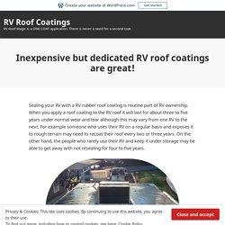 Inexpensive but dedicated RV roof coatings are great! – RV Roof Coatings