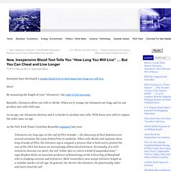 "New, Inexpensive Blood Test Tells You ""How Long You Will Live"" ... But You Can Cheat and Live Longer Washington's Blog"