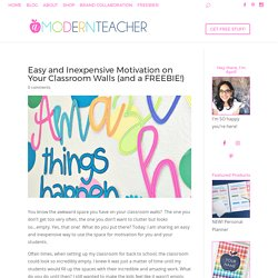Easy and Inexpensive Motivation on Your Classroom Walls (and a FREEBIE!) - A Modern Teacher