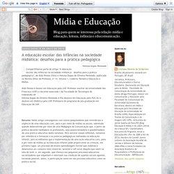 Mídia e Educação: A educação escolar das infâncias na sociedade midiática: desafios para a prática pedagógica