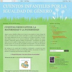 CUENTOS INFANTILES POR LA IGUALDAD DE GÉNERO: CUENTOS COEDUCATIVOS: LA MATERNIDAD Y LA PATERNIDAD