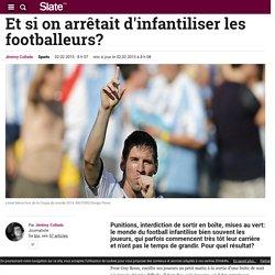 Et si on arrêtait d'infantiliser les footballeurs?
