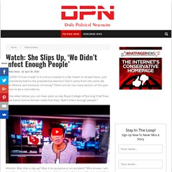 Watch: She Slips Up, 'We Didn't Infect Enough People' - Daily Political Newswire
