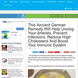 This Ancient German Remedy Will Help Unclog Your Arteries, Prevent Infections, Reduce High Cholesterol And Boost Your Immune System