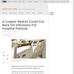 A Copper Bedrail Could Cut Back On Infections For Hospital Patients : Goats and Soda