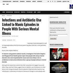 Infections and Antibiotic Use Linked to Manic Episodes in People With Serious Mental Illness – Neuroscience News