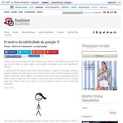 O motivo da infelicidade da geração Y - Fashion Bubbles - Moda como Arte, Cultura e Estilo de Vida