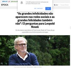 """""""As grandes infelicidades não aparecem nas redes sociais e as grandes felicidades também não"""": 13 perguntas para Leopold Nosek - Época"""