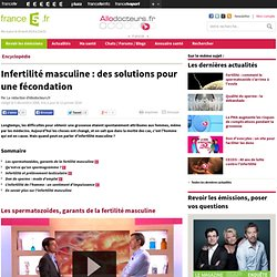 Infertilité masculine : des solutions pour une fécondation