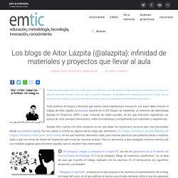 Los blogs de Aitor Lázpita (@alazpita): infinidad de materiales y proyectos que llevar al aula