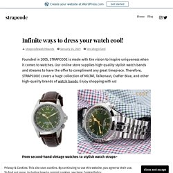 Infinite ways to dress your watch cool! – strapcode