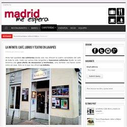 La Infinito. Café, libros y teatro en Lavapiés -Madrid Me Espera
