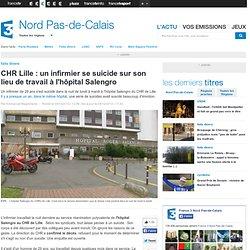 CHR Lille : un infirmier se suicide sur son lieu de travail à l'hôpital Salengro