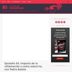Episodio 65: Impacto de la inflamación y como reducirla, con Pedro Bastos – Fitness Revolucionario