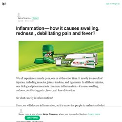 Inflammation — how it causes swelling, redness , debilitating pain and fever?