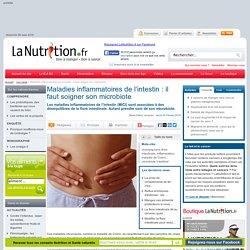 Maladies inflammatoires de l'intestin : il faut soigner son microbiote