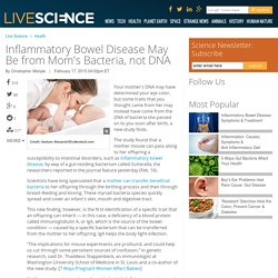 Inflammatory Bowel Disease May Be from Mom's Bacteria, not DNA