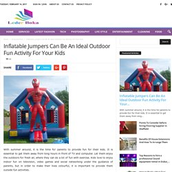 Inflatable Jumpers Can Be An Ideal Outdoor Fun Activity For Your Kids