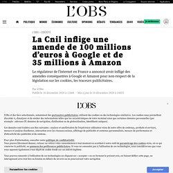 10 déc. 2020 La Cnil inflige une amende de 100millions d'euros à Google et de 35millions à Amazon