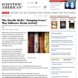 "The Ductile Helix: ""Jumping Genes"" May Influence Brain Activity"