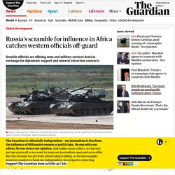 Russia's scramble for influence in Africa catches western officials off-guard