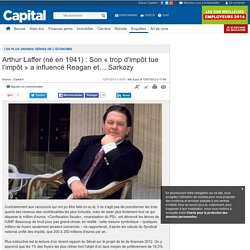 Arthur Laffer (né en 1941) : Son « trop d'impôt tue l'impôt » a influencé Reagan et… Sarkozy - Les plus grands génies de l'économie - Histoire éco - Enquêtes - 2
