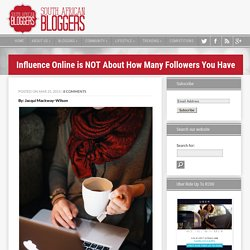 Influence Online is NOT About How Many Followers You Have - South African Bloggers