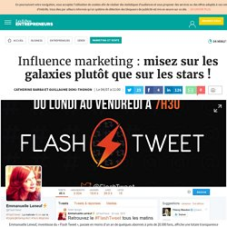 Influence marketing : misez sur les galaxies plutôt que sur les stars !