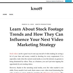 Learn About Stock Footage Trends and How They Can Influence Your Next Video Marketing Strategy