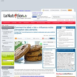 Comment le label « bio » influence notre perception des aliments